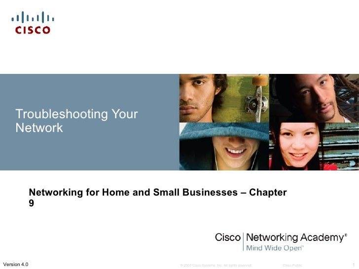 Troubleshooting Your     Network              Networking for Home and Small Businesses – Chapter              9Version 4.0...