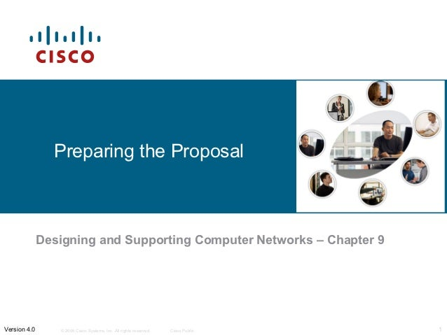 Preparing the Proposal              Designing and Supporting Computer Networks – Chapter 9Version 4.0      © 2006 Cisco Sy...