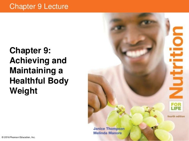 Chapter 9 Lecture Chapter 9: Achieving and Maintaining a Healthful Body Weight © 2016 Pearson Education, Inc.