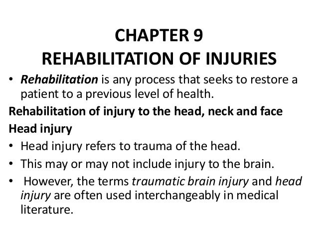 CHAPTER 9 REHABILITATION OF INJURIES • Rehabilitation is any process that seeks to restore a patient to a previous level o...