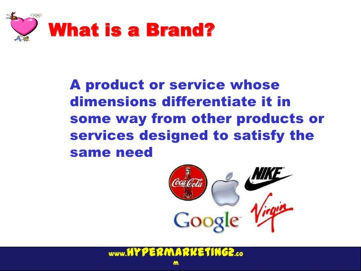 What is a Brand?  A product or service whose  dimensions differentiate it in  some way from other products or  services de...