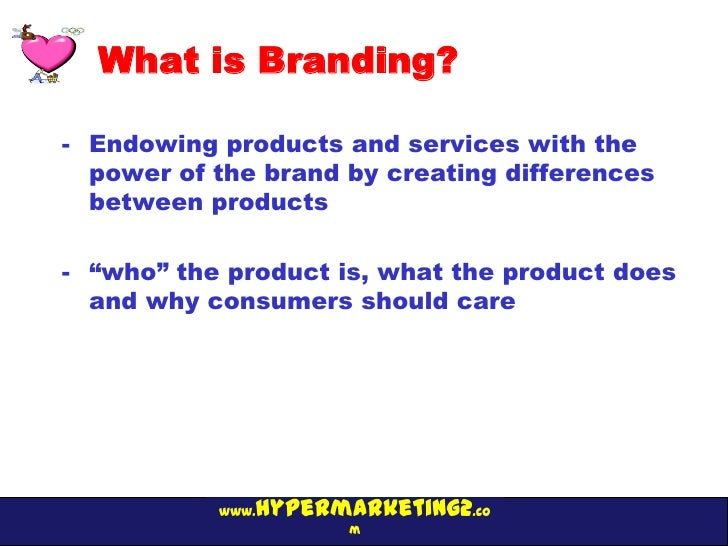 What is Branding?- Endowing products and services with the  power of the brand by creating differences  between products- ...