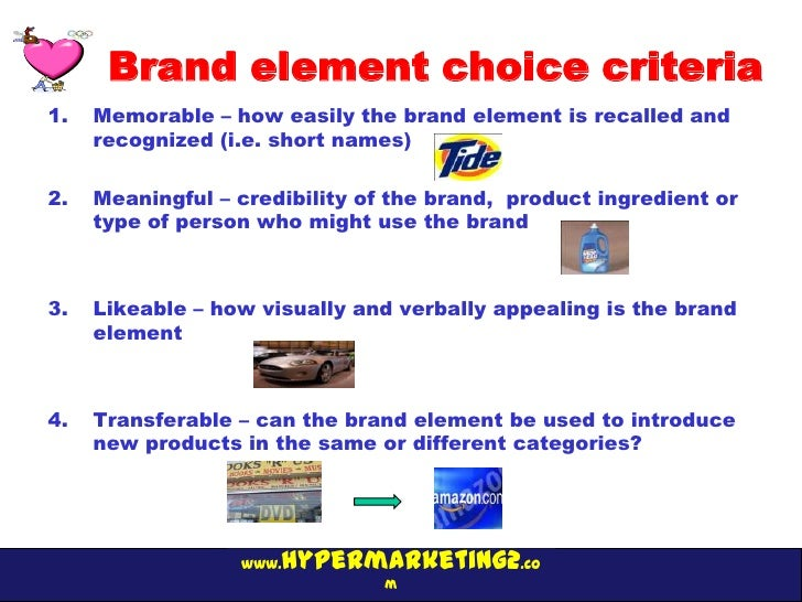 Brand element choice criteria1.   Memorable – how easily the brand element is recalled and     recognized (i.e. short name...