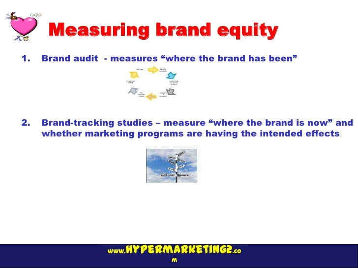 """Measuring brand equity1.   Brand audit - measures """"where the brand has been""""2.   Brand-tracking studies – measure """"where t..."""