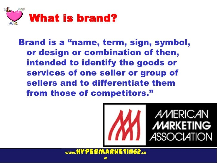 """What is brand?Brand is a """"name, term, sign, symbol, or design or combination of then, intended to identify the goods or se..."""
