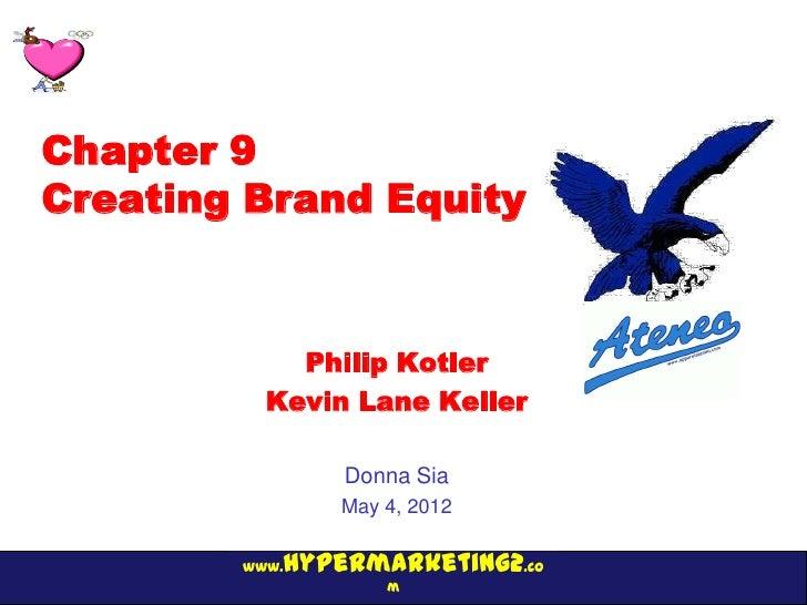 Chapter 9Creating Brand Equity            Philip Kotler          Kevin Lane Keller               Donna Sia               M...
