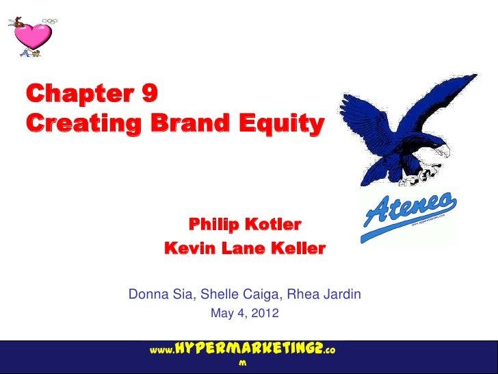 Chapter 9Creating Brand Equity              Philip Kotler            Kevin Lane Keller       Donna Sia, Shelle Caiga, Rhea...