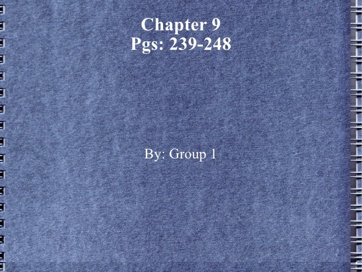 Chapter 9 Pgs: 239-248 By: Group 1