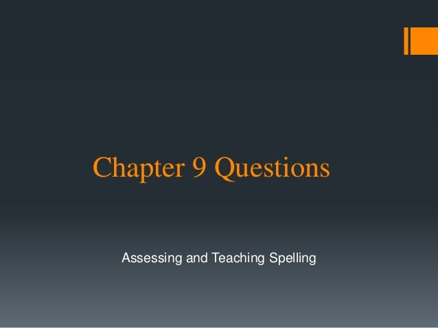Chapter 9 Questions  Assessing and Teaching Spelling
