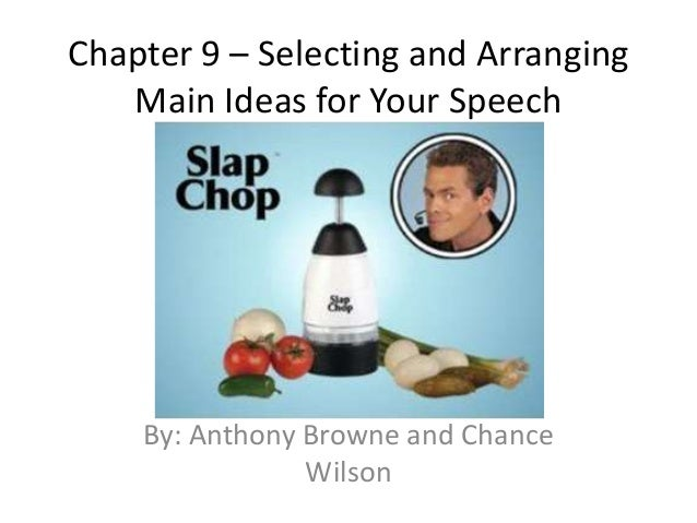 Chapter 9 – Selecting and Arranging Main Ideas for Your Speech By: Anthony Browne and Chance Wilson