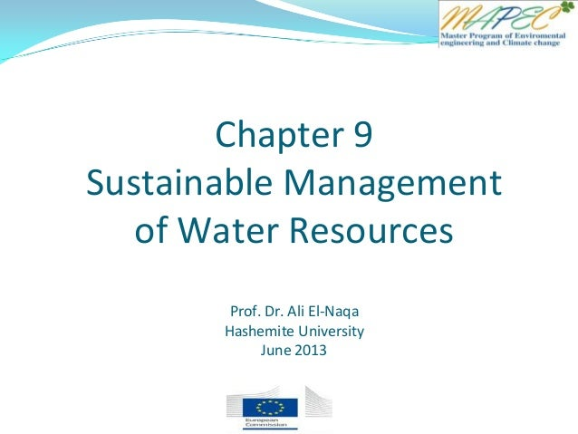 Chapter 9 Sustainable Management of Water Resources Prof. Dr. Ali El-Naqa Hashemite University June 2013