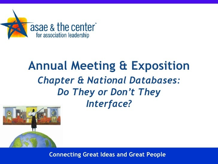 Chapter & National Databases: Do They or Don't They Interface? Annual Meeting & Exposition Connecting Great Ideas and Grea...