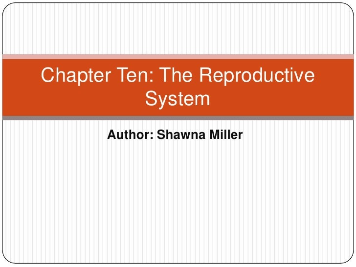 Author: Shawna Miller<br />Chapter Ten: The Reproductive System<br />