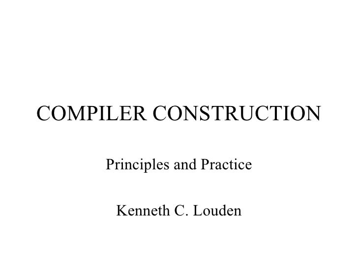 COMPILER CONSTRUCTION Principles and Practice Kenneth C. Louden