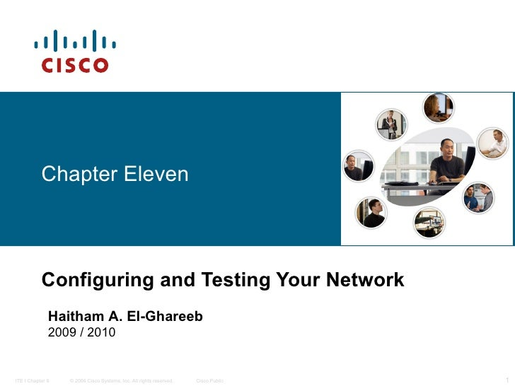 Chapter Eleven Configuring and Testing Your Network Haitham A. El-Ghareeb 2009 / 2010