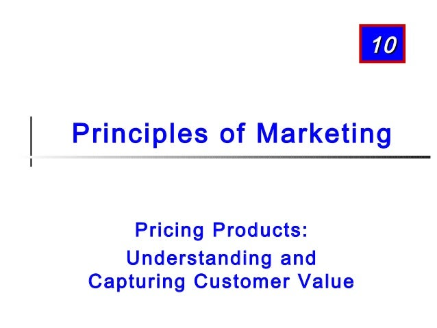 10  Principles of Marketing Pricing Products: Understanding and Capturing Customer Value