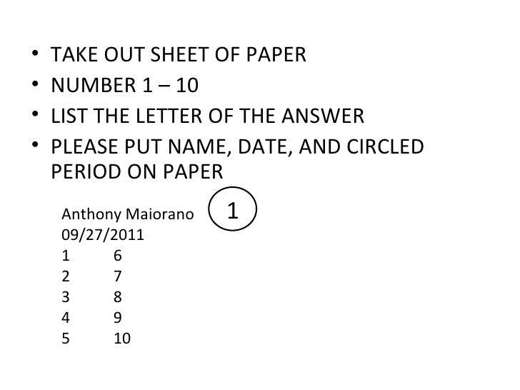 <ul><li>TAKE OUT SHEET OF PAPER </li></ul><ul><li>NUMBER 1 – 10 </li></ul><ul><li>LIST THE LETTER OF THE ANSWER </li></ul>...