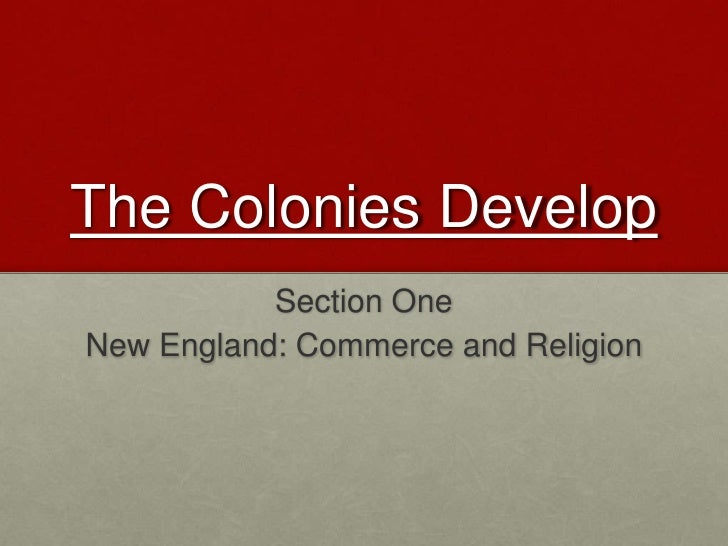 The Colonies Develop<br />Section One<br />New England: Commerce and Religion<br />