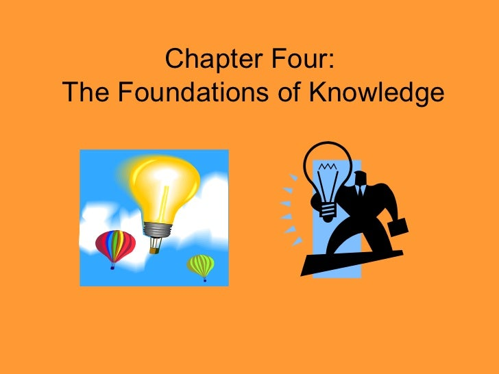 Chapter Four:  The Foundations of Knowledge