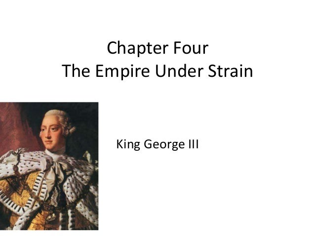 Chapter Four The Empire Under Strain King George III