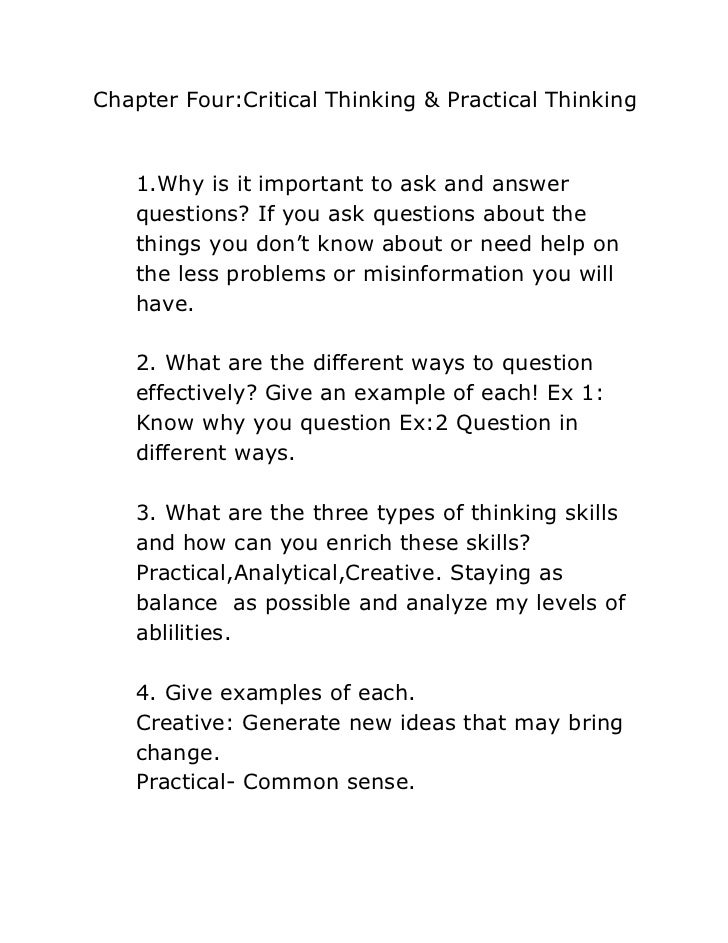 Chapter Four:Critical Thinking & Practical Thinking   1.Why is it important to ask and answer   questions? If you ask ques...