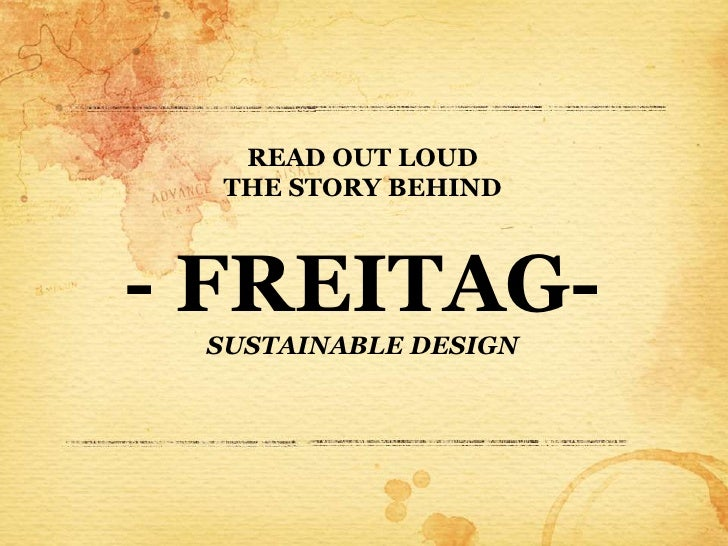 READ OUT LOUD  THE STORY BEHIND- FREITAG- SUSTAINABLE DESIGN