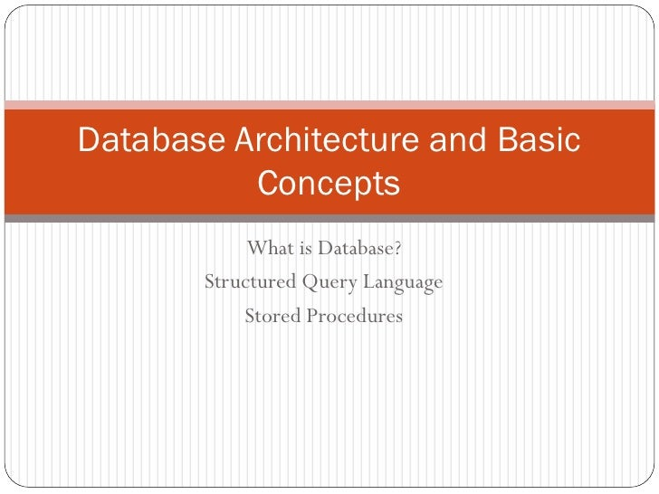 Database Architecture and Basic           Concepts             What is Database?        Structured Query Language         ...