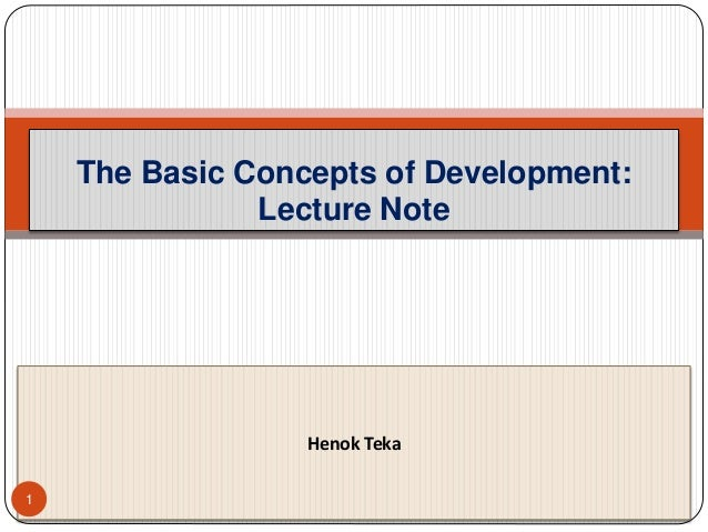 The Basic Concepts of Development: Lecture Note Henok Teka 1