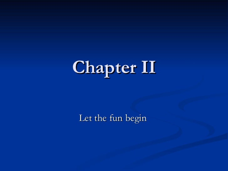 Chapter II Let the fun begin