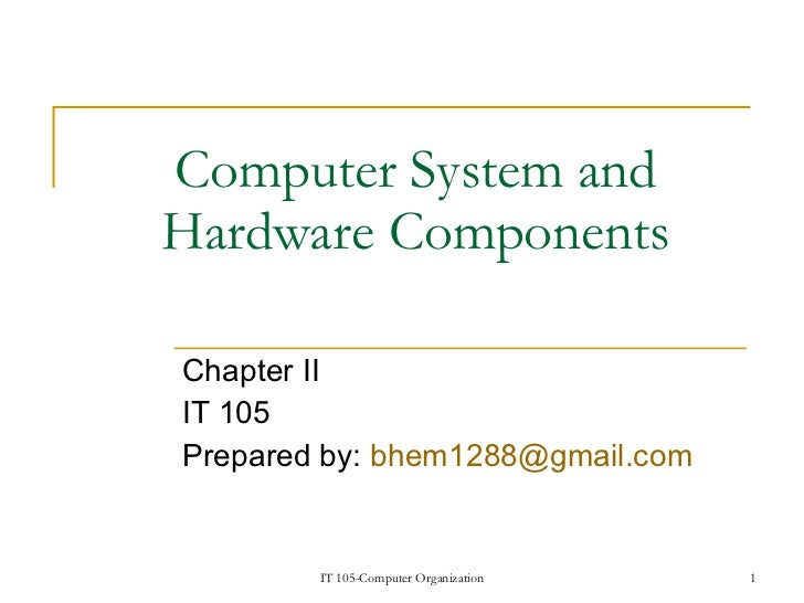 Computer System and Hardware Components Chapter II IT 105 Prepared by:  [email_address]