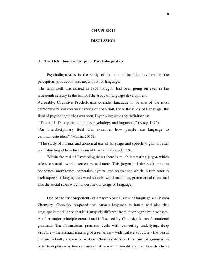 9 CHAPTER II DISCUSSION 1. The Definition and Scope of Psycholinguistics Psycholinguistics is the study of the mental facu...