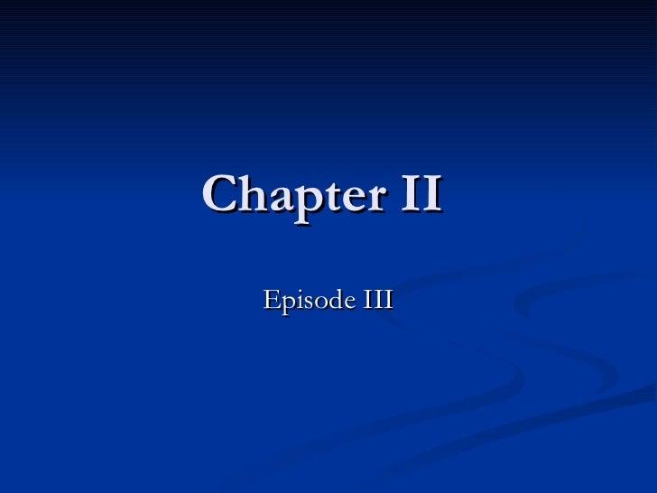 Chapter II  Episode III