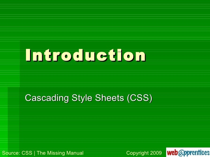 Introduction Cascading Style Sheets (CSS) Source: CSS | The Missing Manual Copyright 2009