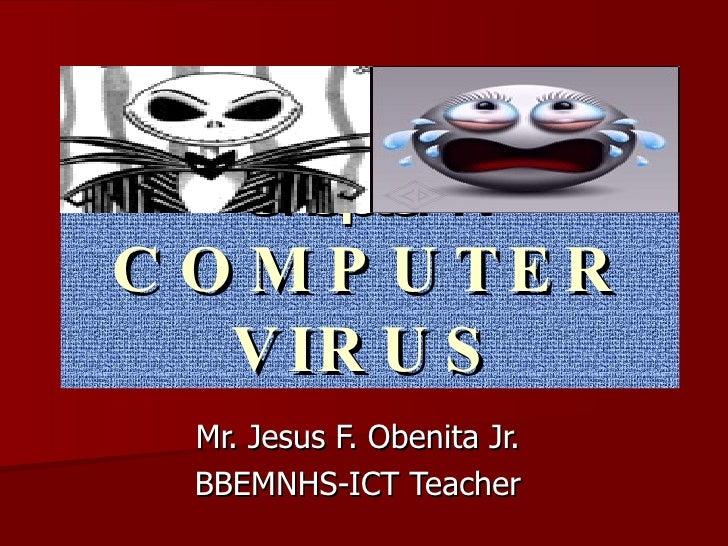 Chapter IV COMPUTER VIRUS Mr. Jesus F. Obenita Jr. BBEMNHS-ICT Teacher