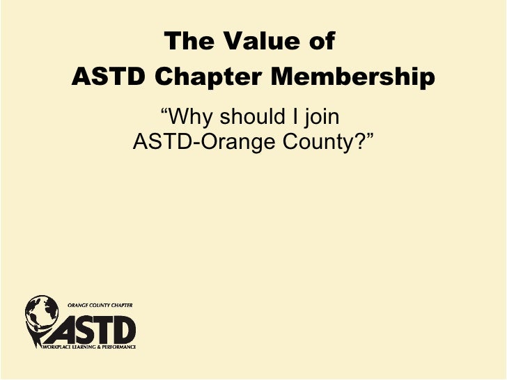 """The Value of  ASTD Chapter Membership """" Why should I join  ASTD-Orange County?"""""""