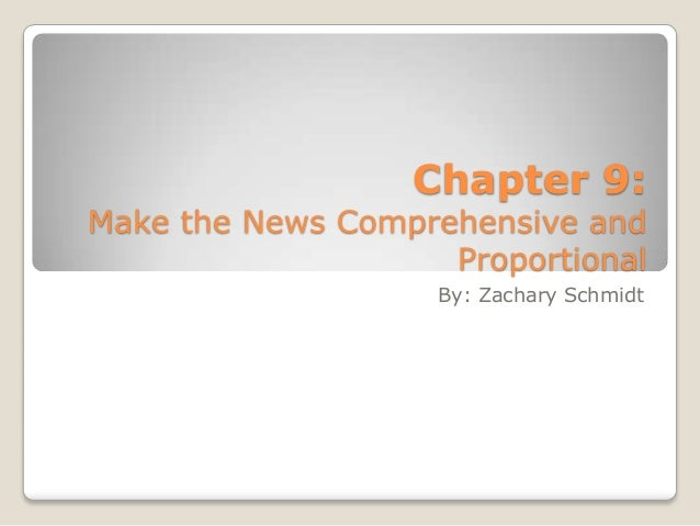 Chapter 9:  Make the News Comprehensive and Proportional By: Zachary Schmidt