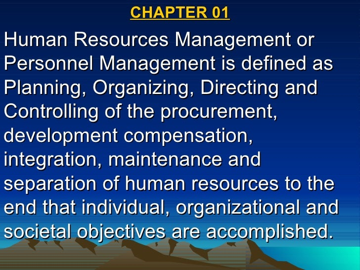 CHAPTER 01 Human Resources Management or Personnel Management is defined as Planning, Organizing, Directing and Controllin...