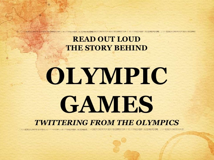 READ OUT LOUD      THE STORY BEHIND  OLYMPIC   GAMESTWITTERING FROM THE OLYMPICS