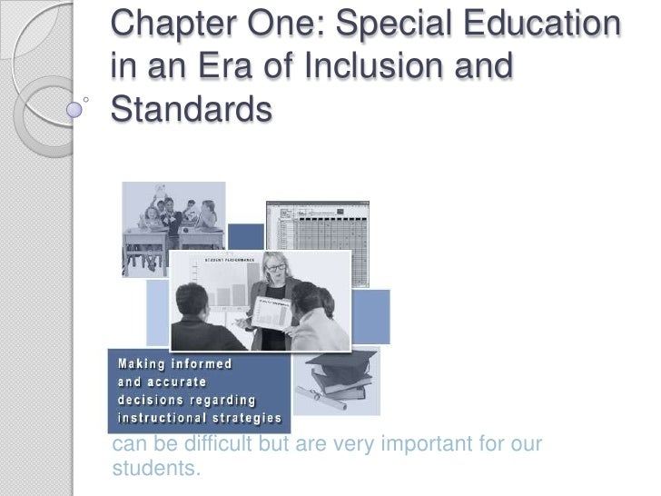 Chapter One: Special Education in an Era of Inclusion and Standards<br />can be difficult but are very important for our s...