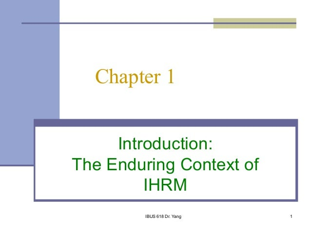 IBUS 618 Dr. Yang 1Chapter 1Introduction:The Enduring Context ofIHRM