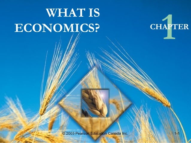 WHAT IS ECONOMICS? 1CHAPTER © 2003 Pearson Education Canada Inc. 1-1