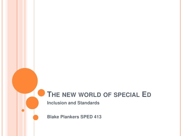 The new world of special Ed<br />Inclusion and Standards<br />Blake Plankers SPED 413<br />