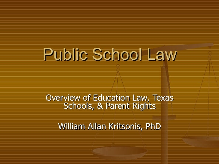 Public School Law Overview of Education Law, Texas Schools, & Parent Rights William Allan Kritsonis, PhD