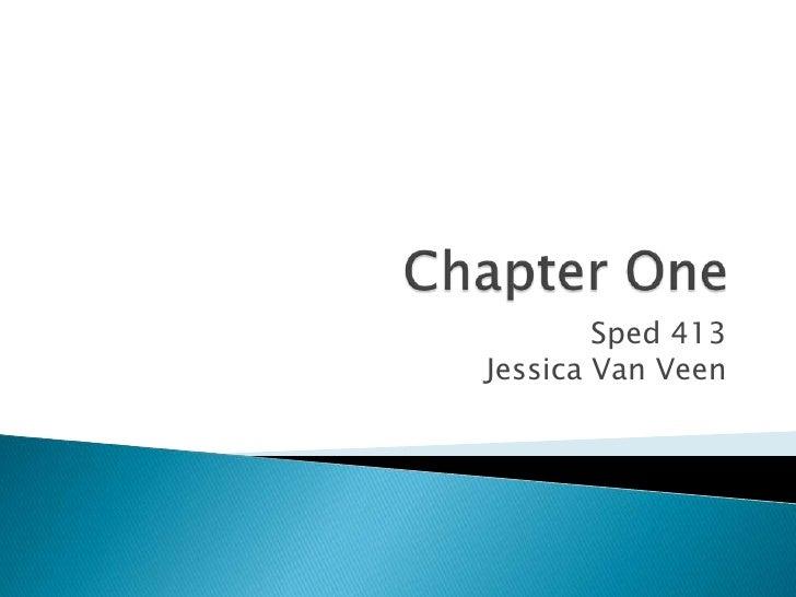Chapter One<br />Sped 413Jessica Van Veen<br />