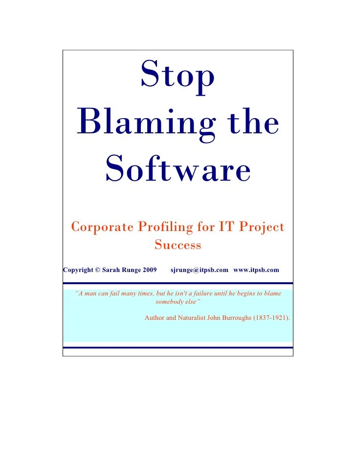Stop    Blaming the     Software   Corporate Profiling for IT Project               Success Copyright © Sarah Runge 2009  ...