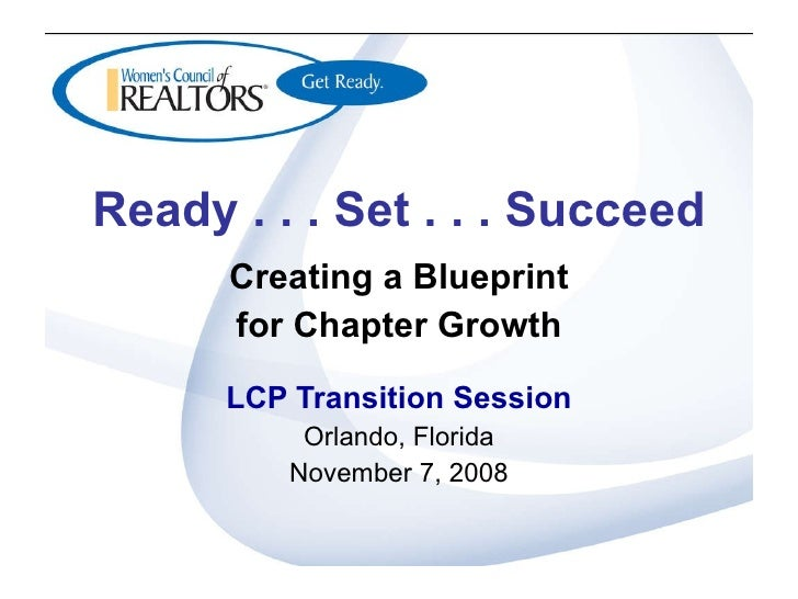Ready . . . Set . . . Succeed Creating a Blueprint for Chapter Growth LCP Transition Session Orlando, Florida November 7, ...