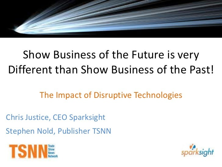 Show Business of the Future is very Different than Show Business of the Past!  <br />The Impact of Disruptive Technologies...