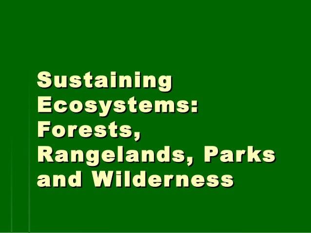 SustainingEcosystems:For ests,Rangelands, Par ksand W ilder ness