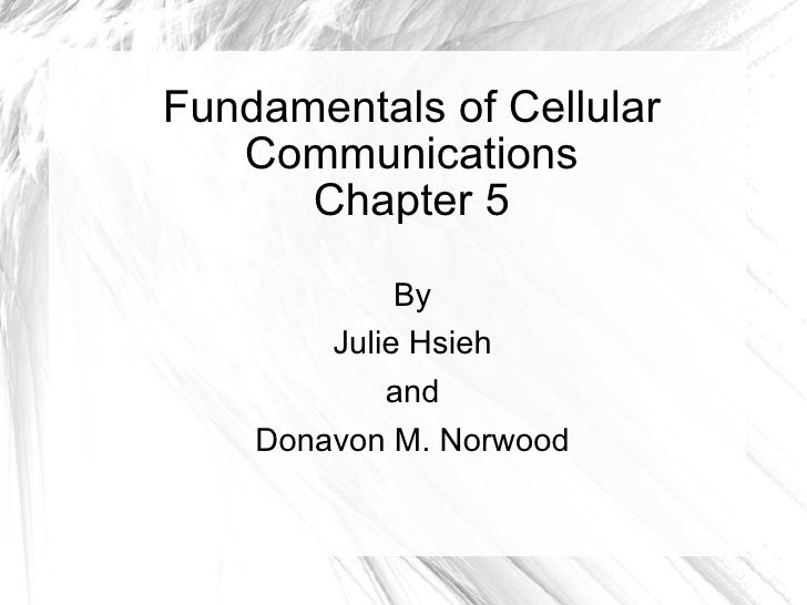 Fundamentals of Cellular    Communications       Chapter 5               By         Julie Hsieh             and     Donavo...