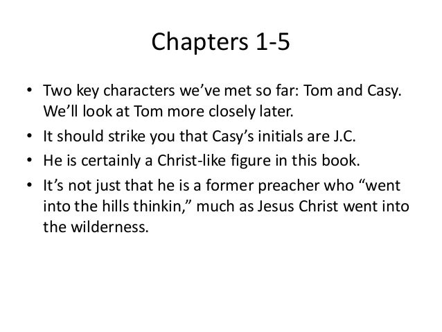 Chapters 1-5  • Two key characters we've met so far: Tom and Casy.  We'll look at Tom more closely later.  • It should str...